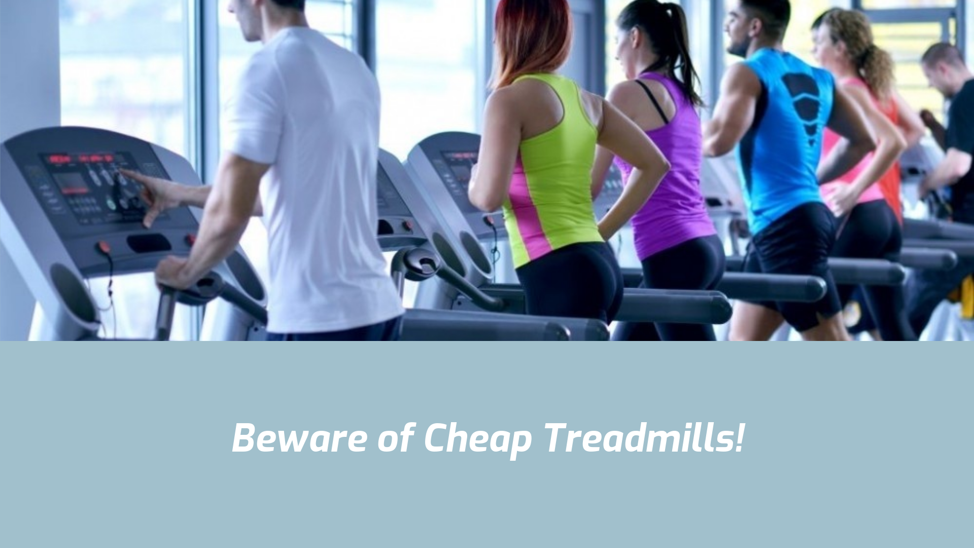 Beware of Cheap Treadmills