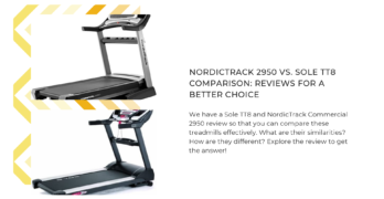 NordicTrack 2950 vs. Sole TT8 comparison: Reviews for a better choice