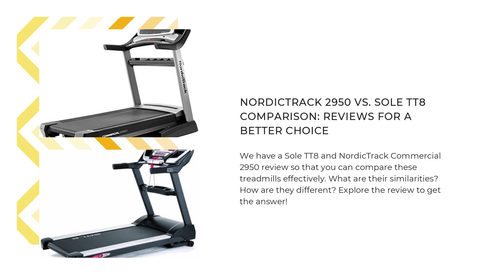 NordicTrack 2950 vs. Sole TT8 comparison: Reviews for a better choice