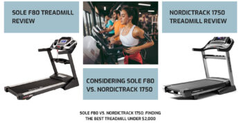 Sole F80 vs. NordicTrack 1750: Finding the best treadmill under $2,000