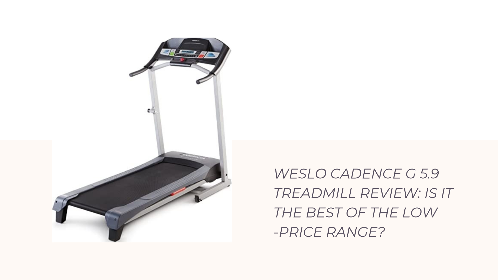 Weslo Cadence G 5.9 Treadmill Review Is It the Best of the Low-Price Range
