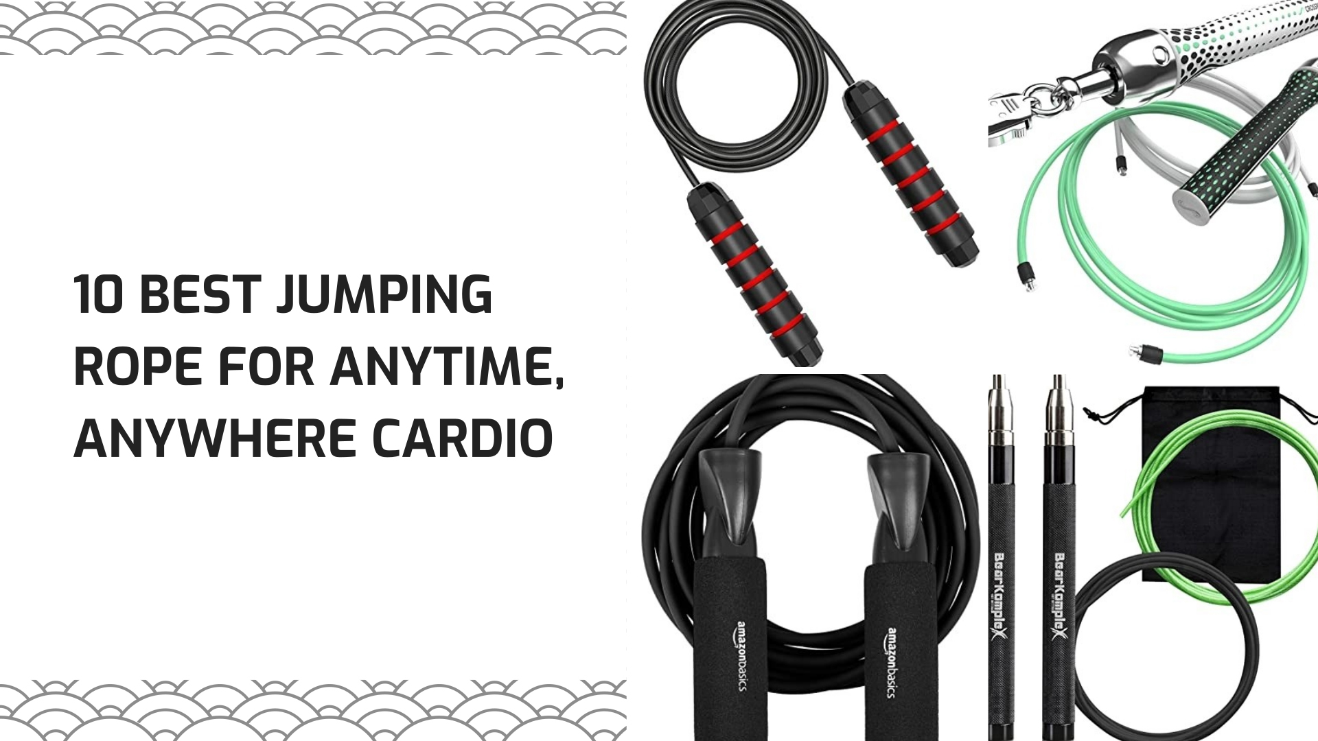 10 Best Jumping Rope For Anytime Anywhere Cardio